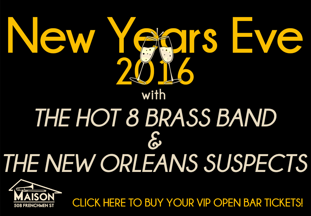 New Years Eve 2016 at The Maison with Hot 8 Brass Band and The New Orleans Suspects, NYE 2016, NYE New Orleans