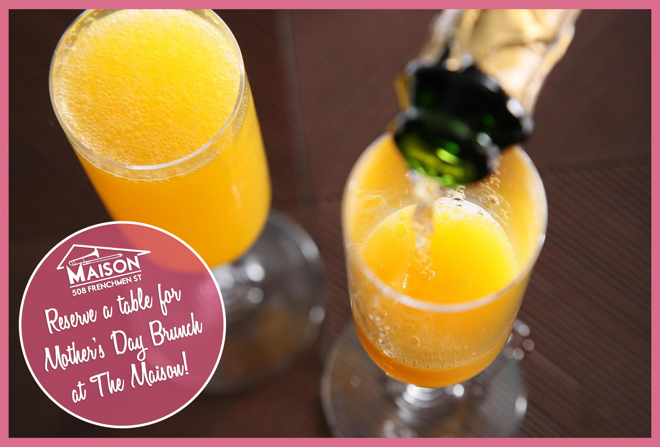 Mother's Day Reservations Brunch and Dinner at The Maison in New Orleans