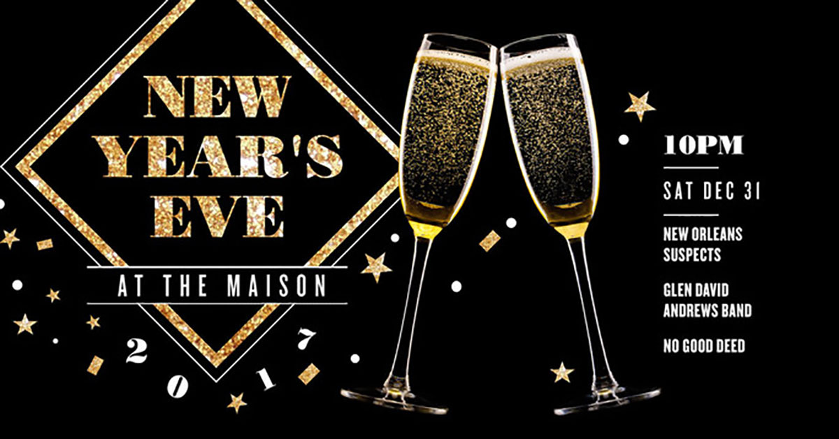 New Years Eve 2016 at The Maison with The New Orleans Suspects + Glen David Andrews