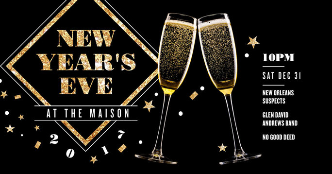 New Years Eve 2017 at The Maison with The New Orleans Suspects, Glen David Andrews and more!