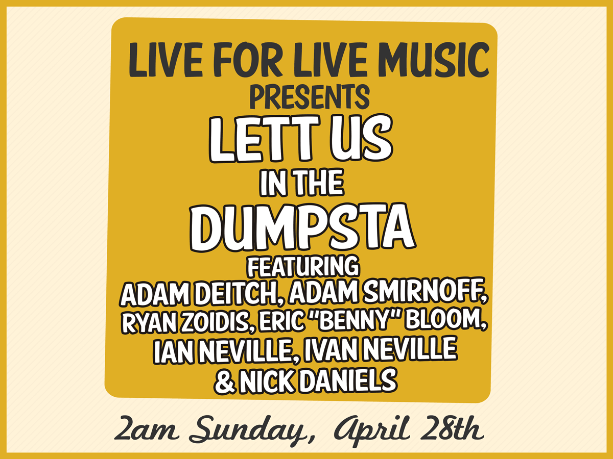 live for live music presents lett us in the dumpster feat. members of lettuce & dumpstafunk fest late night show at the maison on frenchmen st