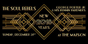 New Years Eve 2018 with The Soul Rebels + George Porter Jr. & The Runnin' Pardners + Funky Dawgz @ The Maison | New Orleans | Louisiana | United States