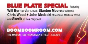 Boom Boom Room Presents Blue Plate Special ft Stanton Moore, Chris Wood, John Medeski, Will Bernard & Skerik @ The Maison | New Orleans | Louisiana | United States