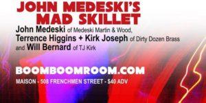 Boom Boom Room Presents Mad-Skillet ft John Medeski/Terrence Higgins/Will Bernard/Kirk Joseph @ The Maison | New Orleans | Louisiana | United States