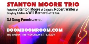Boom Boom Room presents Stanton Moore Trio Jazz Fest 2018 Kickoff @ The Maison | New Orleans | Louisiana | United States