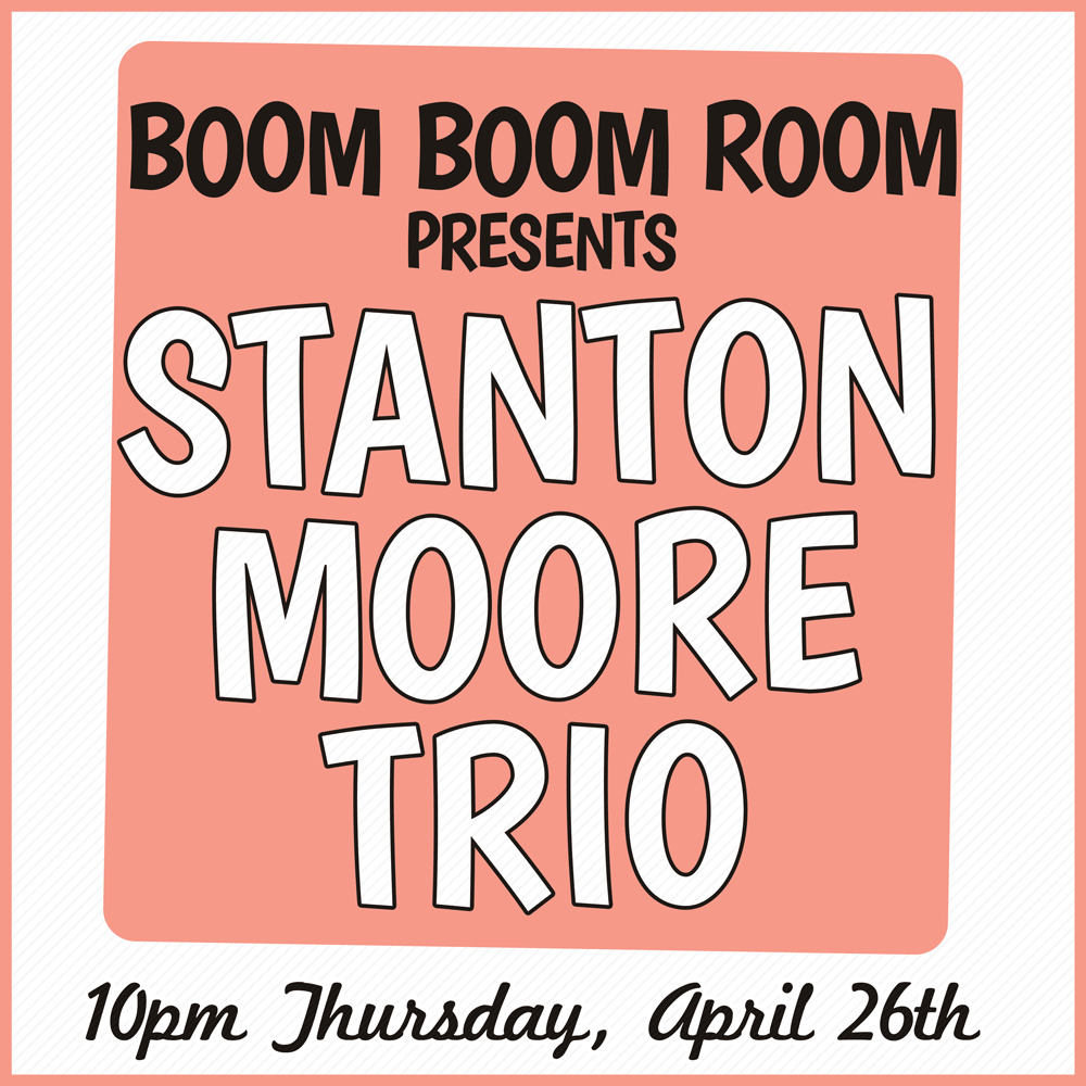 Boom Boom Room Presents The Stanton Moore Trio Jazz Fest 2018 Late Night at The Maison